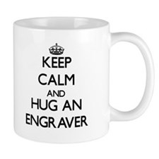 Keep Calm and Hug an Engraver Mugs