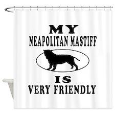 My Neapolitan Mastiff Is Very Friendly Shower Curt