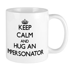 Keep Calm and Hug an Impersonator Mugs