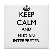 Keep Calm and Hug an Interpreter Tile Coaster