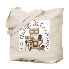 I'd Rather Be Cooking! Tote Bag