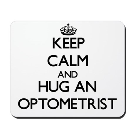 Keep Calm and Hug an Optometrist Mousepad