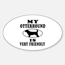 My Otterhound Is Very Friendly Sticker (Oval)