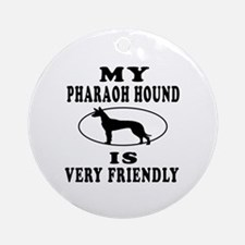 My Pharaoh Hound Is Very Friendly Ornament (Round)