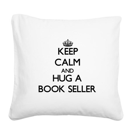 Keep Calm and Hug a Book Seller Square Canvas Pill