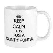 Keep Calm and Hug a Bounty Hunter Mugs