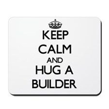 Keep Calm and Hug a Builder Mousepad