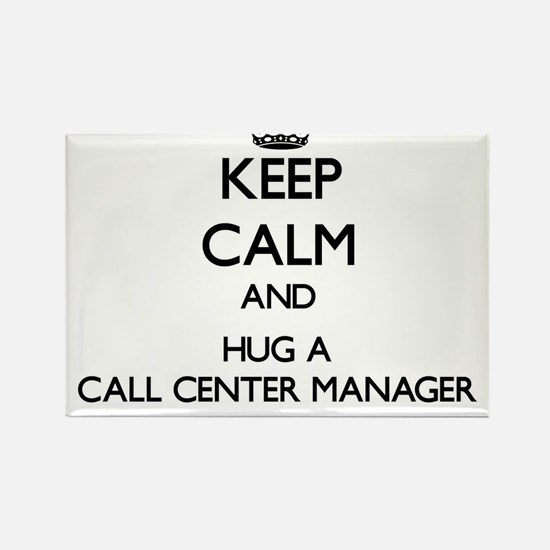 Keep Calm and Hug a Call Center Manager Magnets