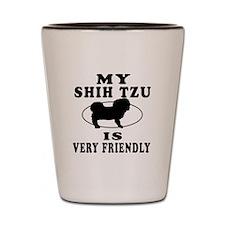 My Shih Tzu Is Very Friendly Shot Glass