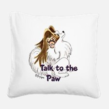 talk to the paw Square Canvas Pillow