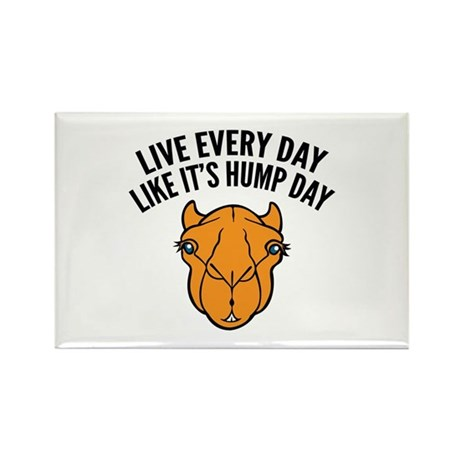 Live Every Day Like It's Hump Day Rectangle Magnet