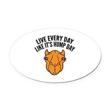 Live Every Day Like It's Hump Day Oval Car Magnet