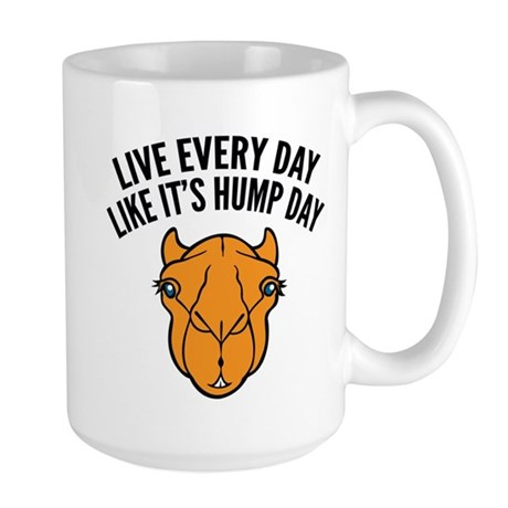 Live Every Day Like It's Hump Day Large Mug