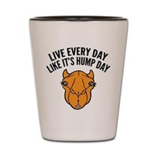 Live Every Day Like It's Hump Day Shot Glass