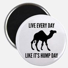 "Live Every Day Like It's Hump Day 2.25"" Magnet (10"