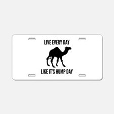 Live Every Day Like It's Hump Day Aluminum License