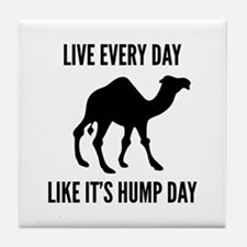 Live Every Day Like It's Hump Day Tile Coaster