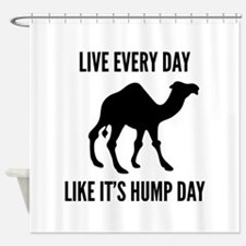 Live Every Day Like It's Hump Day Shower Curtain