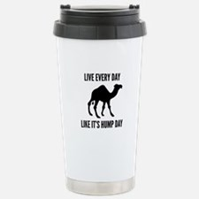 Live Every Day Like It's Hump Day Stainless Steel