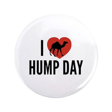 """I Love Hump Day 3.5"""" Button"""