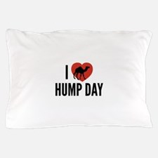 I Love Hump Day Pillow Case