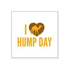 "I Love Hump Day Square Sticker 3"" x 3"""