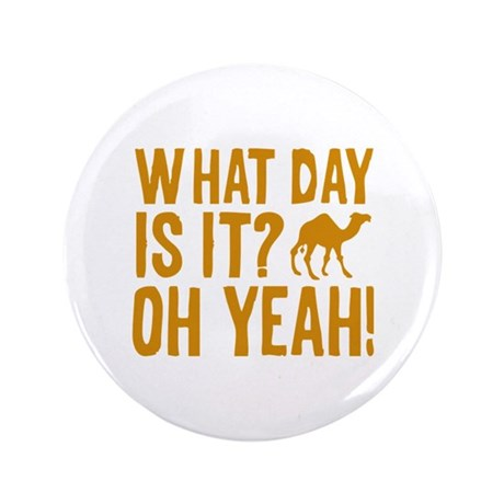 """What Day Is It? Oh Yeah! 3.5"""" Button"""