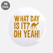 """What Day Is It? Oh Yeah! 3.5"""" Button (10 pack)"""