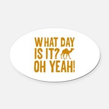 What Day Is It? Oh Yeah! Oval Car Magnet