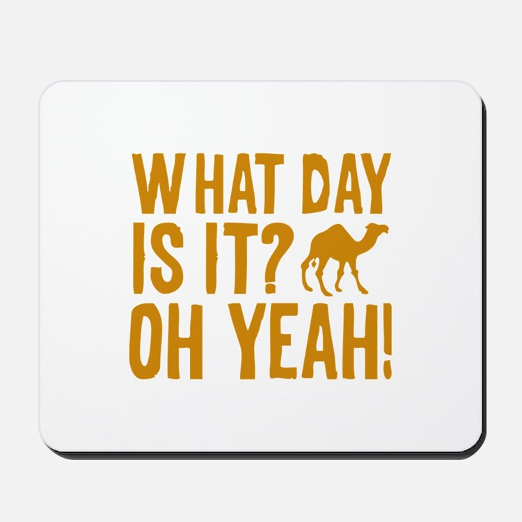What Day Is It? Oh Yeah! Mousepad