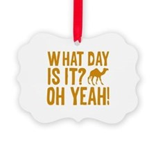 What Day Is It? Oh Yeah! Ornament