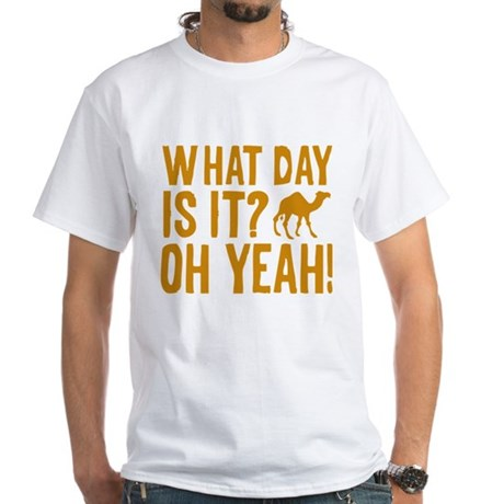 What Day Is It? Oh Yeah! White T-Shirt