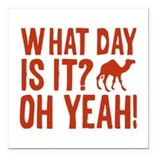 """What Day Is It? Oh Yeah! Square Car Magnet 3"""" x 3"""""""
