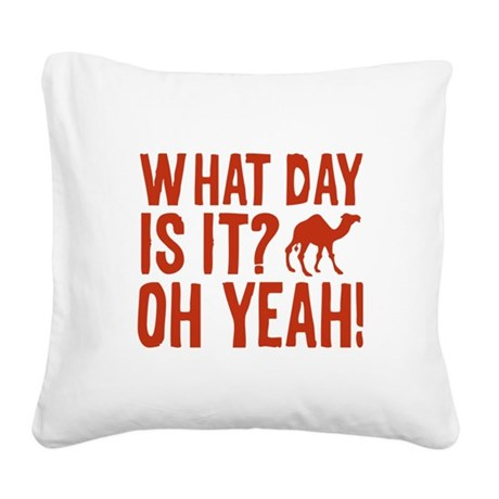 What Day Is It? Oh Yeah! Square Canvas Pillow