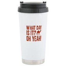 What Day Is It? Oh Yeah! Travel Mug