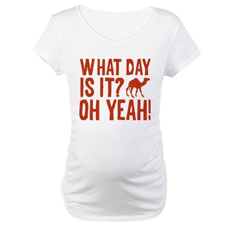 What Day Is It? Oh Yeah! Maternity T-Shirt