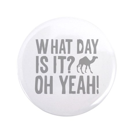 """What Day Is It? Oh Yeah! 3.5"""" Button (100 pack)"""