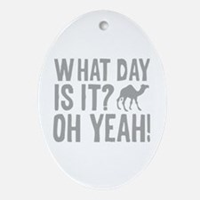 What Day Is It? Oh Yeah! Ornament (Oval)