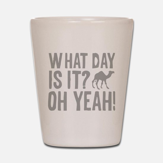 What Day Is It? Oh Yeah! Shot Glass