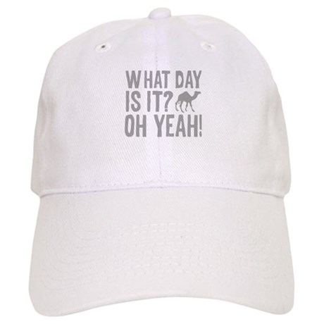 What Day Is It? Oh Yeah! Cap