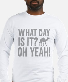 What Day Is It? Oh Yeah! Long Sleeve T-Shirt