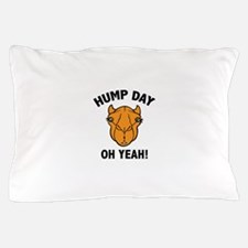 Hump Day Oh Yeah! Pillow Case