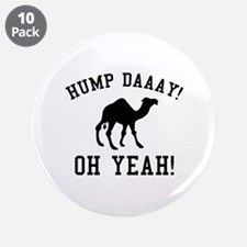 """Hump Daaay! Oh Yeah! 3.5"""" Button (10 pack)"""