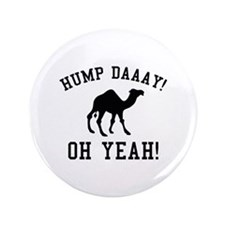 "Hump Daaay! Oh Yeah! 3.5"" Button (100 pack)"