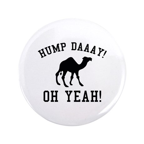 """Hump Daaay! Oh Yeah! 3.5"""" Button (100 pack)"""