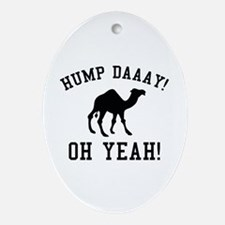Hump Daaay! Oh Yeah! Ornament (Oval)