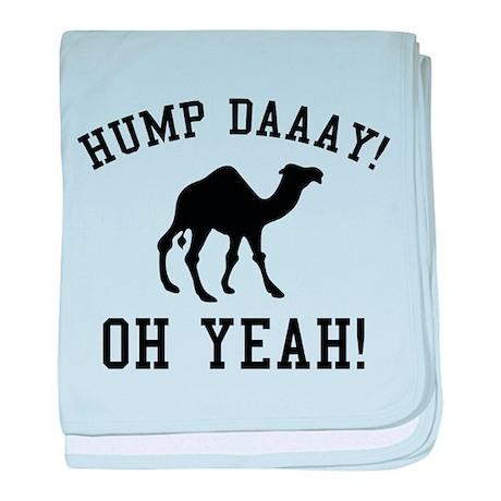 Hump Daaay! Oh Yeah! baby blanket