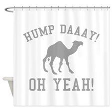Hump Daaay! Oh Yeah! Shower Curtain