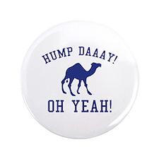 "Hump Daaay! Oh Yeah! 3.5"" Button"