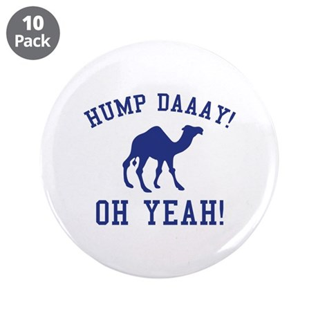 "Hump Daaay! Oh Yeah! 3.5"" Button (10 pack)"